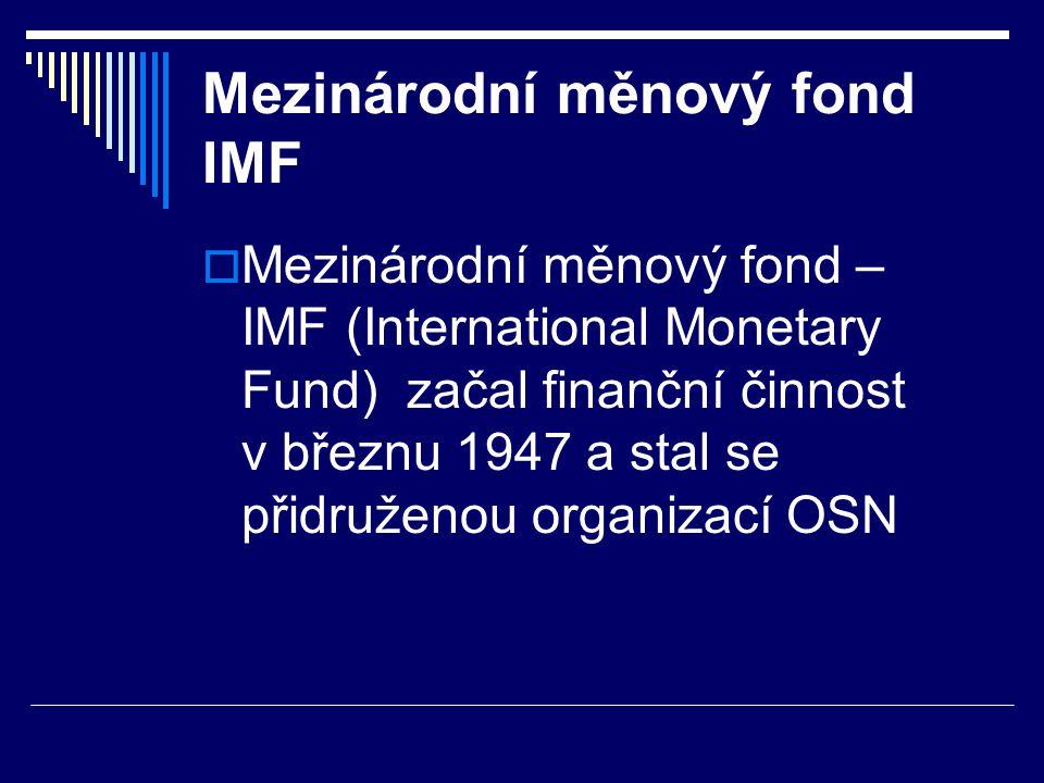 Mezinárodní měnový fond IMF  vznikl na základě potřeby vytvořit poválečný světový ekonomický systém - podpora vzájemného obchodu, směnitelnost měn a rozvoj válkou zničených ekonomik