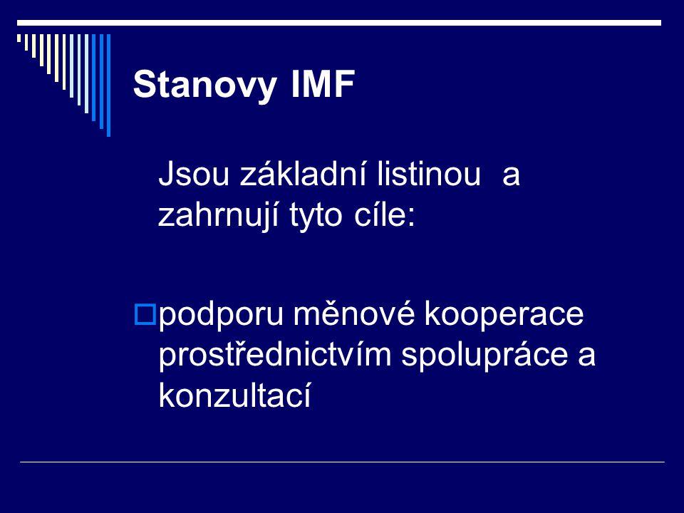 Stanovy IMF  postupné odstraňování devizových omezení  poskytování devizových úvěrů k vyrovnání dočasných obtíží členských zemí
