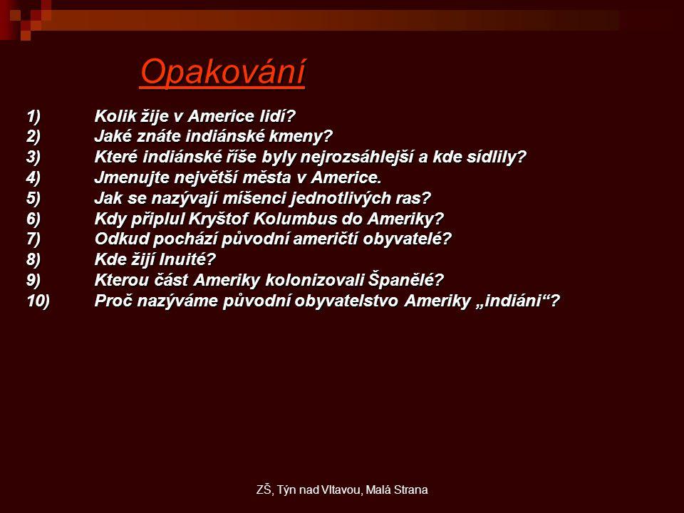 Opakování 1)Kolik žije v Americe lidí.2)Jaké znáte indiánské kmeny.