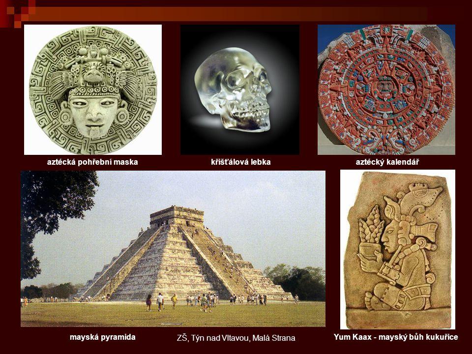 aztécký kalendář mayská pyramida aztécká pohřební maska Yum Kaax - mayský bůh kukuřice křišťálová lebka ZŠ, Týn nad Vltavou, Malá Strana