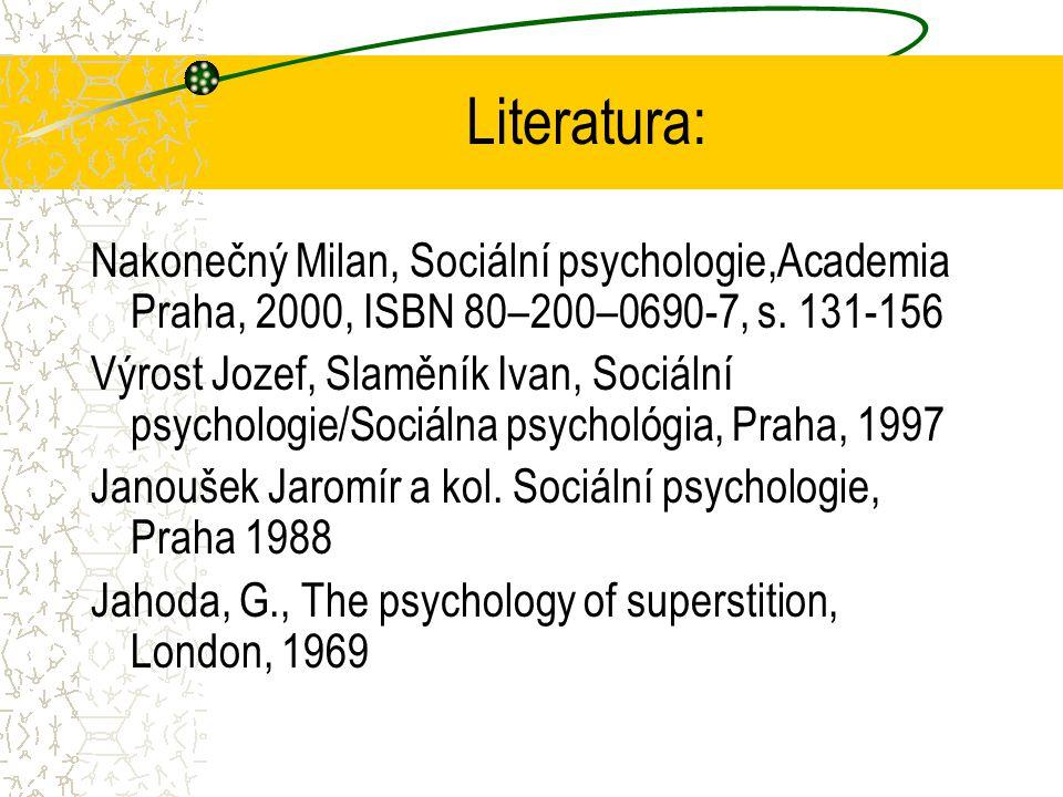 Literatura: Nakonečný Milan, Sociální psychologie,Academia Praha, 2000, ISBN 80–200–0690-7, s.