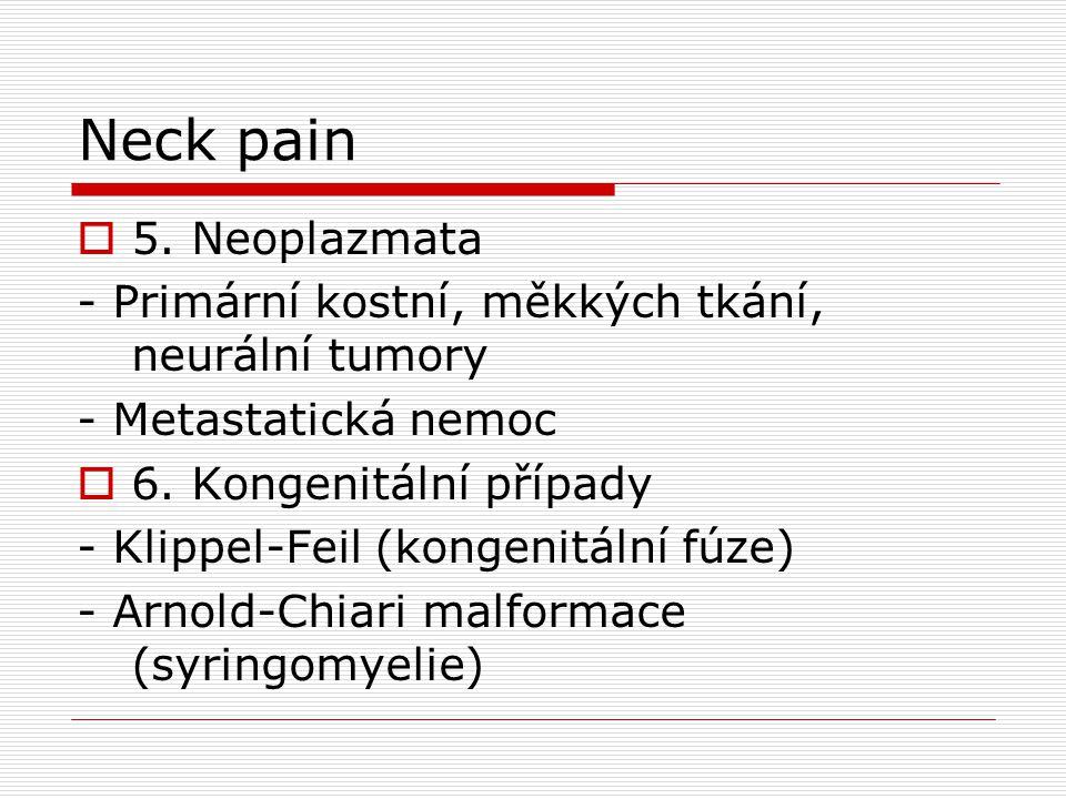 Neck pain  5. Neoplazmata - Primární kostní, měkkých tkání, neurální tumory - Metastatická nemoc  6. Kongenitální případy - Klippel-Feil (kongenitál