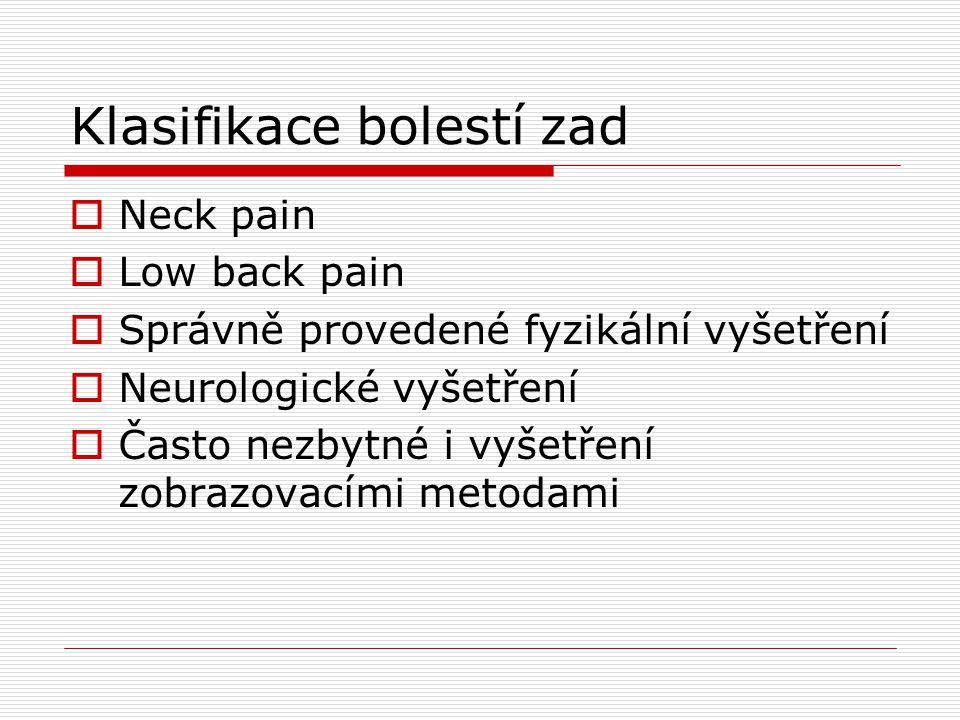 Klasifikace bolestí zad  Neck pain  Low back pain  Správně provedené fyzikální vyšetření  Neurologické vyšetření  Často nezbytné i vyšetření zobr