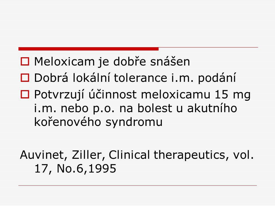  Meloxicam je dobře snášen  Dobrá lokální tolerance i.m. podání  Potvrzují účinnost meloxicamu 15 mg i.m. nebo p.o. na bolest u akutního kořenového