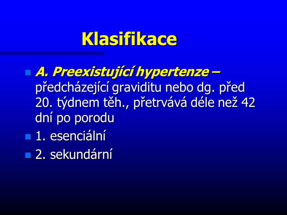Klasifikace n A.Preexistující hypertenze – předcházející graviditu nebo dg.