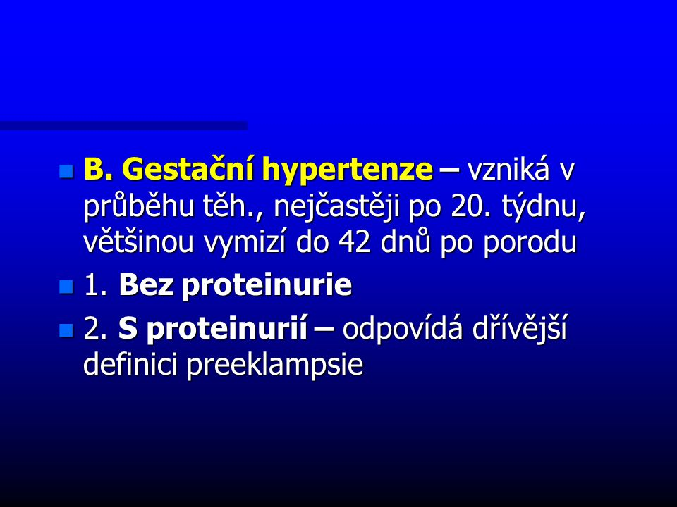 n B.Gestační hypertenze – vzniká v průběhu těh., nejčastěji po 20.