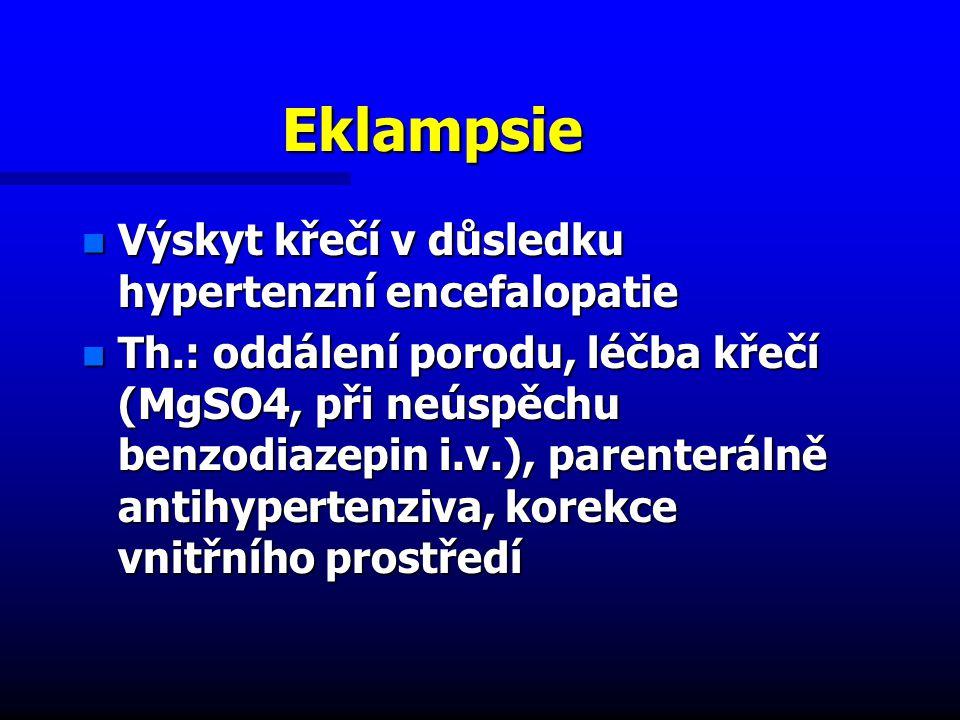 Eklampsie n Výskyt křečí v důsledku hypertenzní encefalopatie n Th.: oddálení porodu, léčba křečí (MgSO4, při neúspěchu benzodiazepin i.v.), parenterálně antihypertenziva, korekce vnitřního prostředí