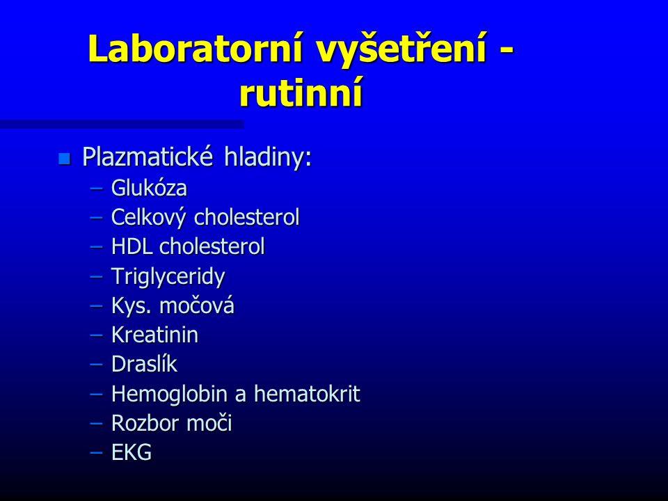 Laboratorní vyšetření - rutinní n Plazmatické hladiny: –Glukóza –Celkový cholesterol –HDL cholesterol –Triglyceridy –Kys.
