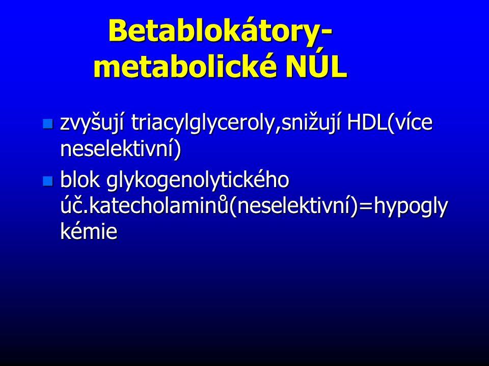 Betablokátory- metabolické NÚL n zvyšují triacylglyceroly,snižují HDL(více neselektivní) n blok glykogenolytického úč.katecholaminů(neselektivní)=hypogly kémie