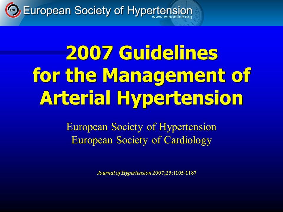 2007 Guidelines for the Management of Arterial Hypertension Journal of Hypertension 2007;25:1105-1187 European Society of Hypertension European Society of Cardiology
