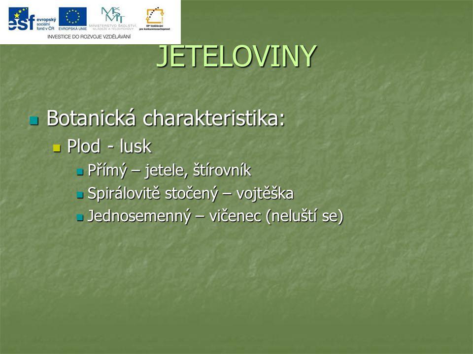 JETELOVINY Botanická charakteristika: Botanická charakteristika: Plod - lusk Plod - lusk Přímý – jetele, štírovník Přímý – jetele, štírovník Spirálovi