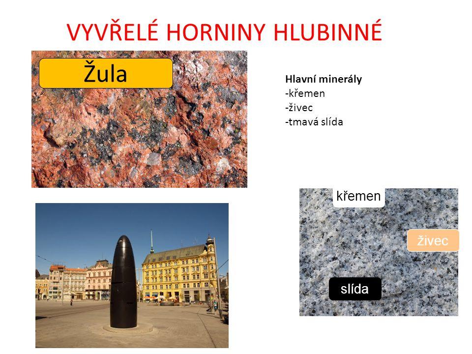Žula slída křemen živec VYVŘELÉ HORNINY HLUBINNÉ Hlavní minerály -křemen -živec -tmavá slída