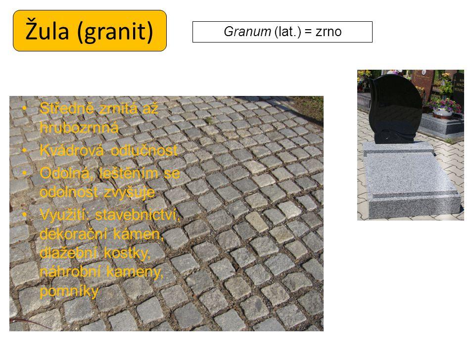 Žula (granit) Středně zrnitá až hrubozrnná Kvádrová odlučnost Odolná, leštěním se odolnost zvyšuje Využití: stavebnictví, dekorační kámen, dlažební ko