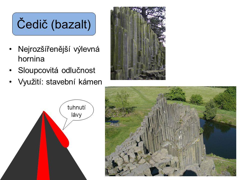 Čedič (bazalt) Nejrozšířenější výlevná hornina Sloupcovitá odlučnost Využití: stavební kámen tuhnutí lávy