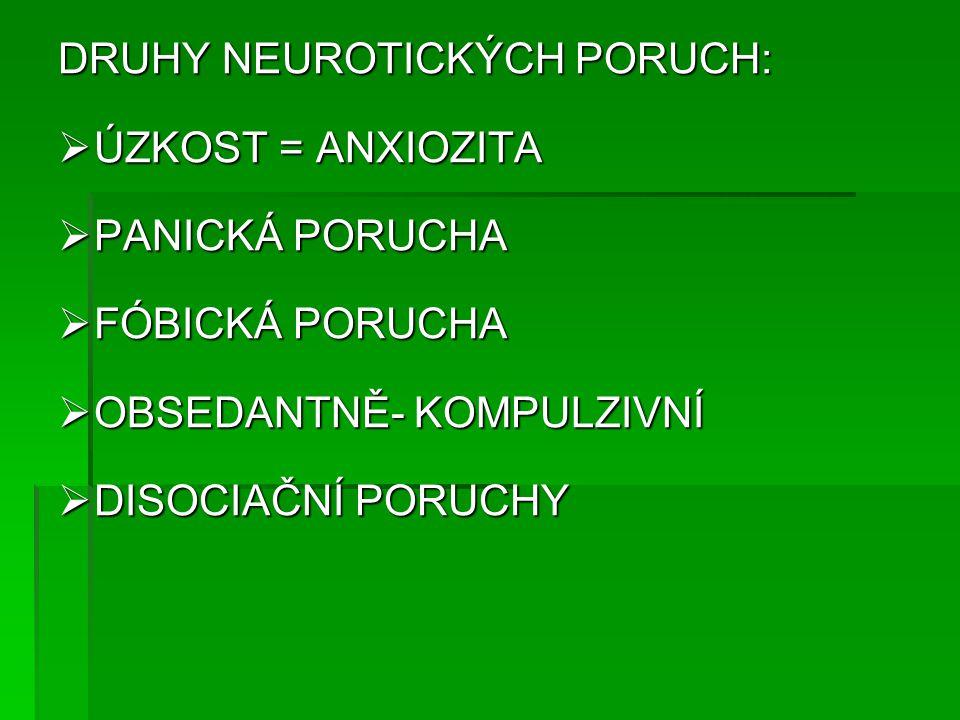 DRUHY NEUROTICKÝCH PORUCH:  ÚZKOST = ANXIOZITA  PANICKÁ PORUCHA  FÓBICKÁ PORUCHA  OBSEDANTNĚ- KOMPULZIVNÍ  DISOCIAČNÍ PORUCHY