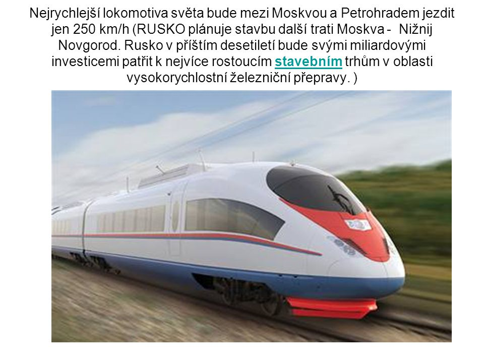 Nejrychlejší lokomotiva světa bude mezi Moskvou a Petrohradem jezdit jen 250 km/h (RUSKO plánuje stavbu další trati Moskva - Nižnij Novgorod. Rusko v