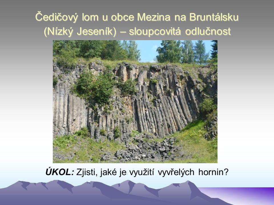 Čedičový lom u obce Mezina na Bruntálsku (Nízký Jeseník) – sloupcovitá odlučnost ÚKOL: Zjisti, jaké je využití vyvřelých hornin?