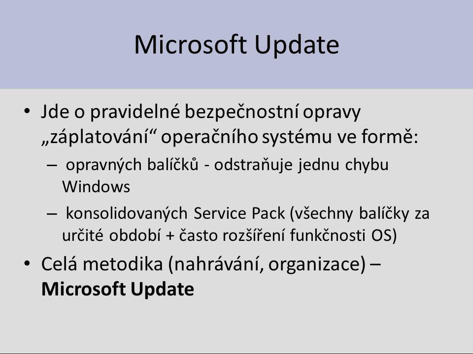 """Microsoft Update Jde o pravidelné bezpečnostní opravy """"záplatování"""" operačního systému ve formě: – opravných balíčků - odstraňuje jednu chybu Windows"""
