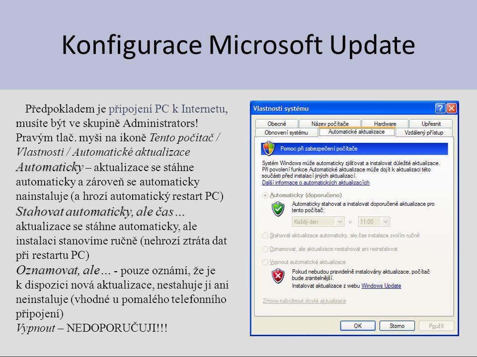 Konfigurace Microsoft Update Předpokladem je připojení PC k Internetu, musíte být ve skupině Administrators! Pravým tlač. myši na ikoně Tento počítač