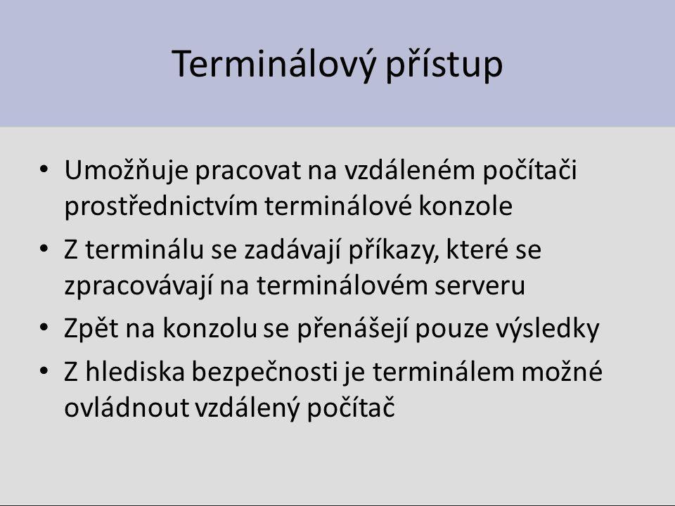 Terminálový přístup Umožňuje pracovat na vzdáleném počítači prostřednictvím terminálové konzole Z terminálu se zadávají příkazy, které se zpracovávají