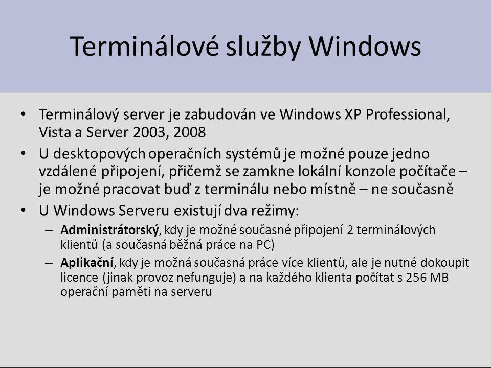Terminálové služby Windows Terminálový server je zabudován ve Windows XP Professional, Vista a Server 2003, 2008 U desktopových operačních systémů je