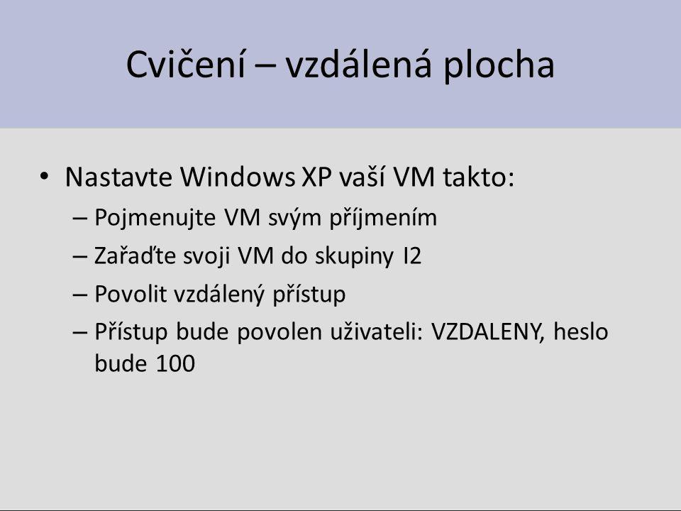 Cvičení – vzdálená plocha Nastavte Windows XP vaší VM takto: – Pojmenujte VM svým příjmením – Zařaďte svoji VM do skupiny I2 – Povolit vzdálený přístu