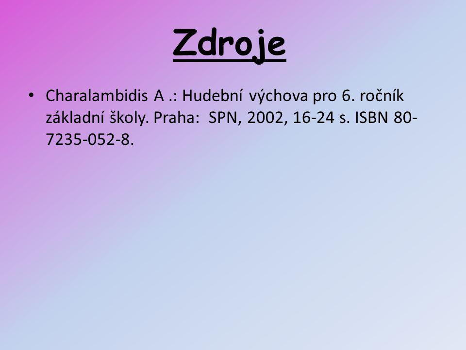 Zdroje Charalambidis A.: Hudební výchova pro 6. ročník základní školy. Praha: SPN, 2002, 16-24 s. ISBN 80- 7235-052-8.