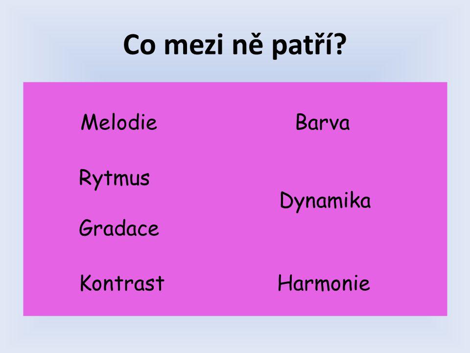 Co mezi ně patří? Melodie Barva Rytmus Dynamika Gradace Kontrast Harmonie