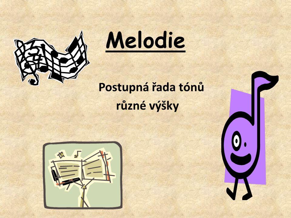Melodie Postupná řada tónů různé výšky