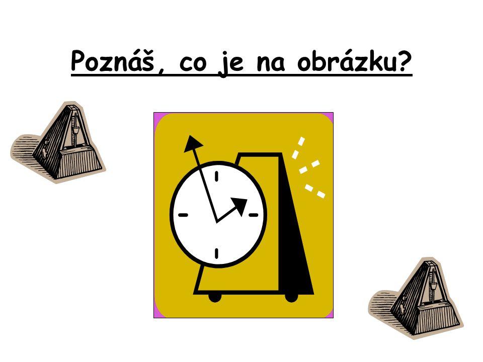 Metronom  Svým tikáním připomíná hodiny, ale čas neukazuje.