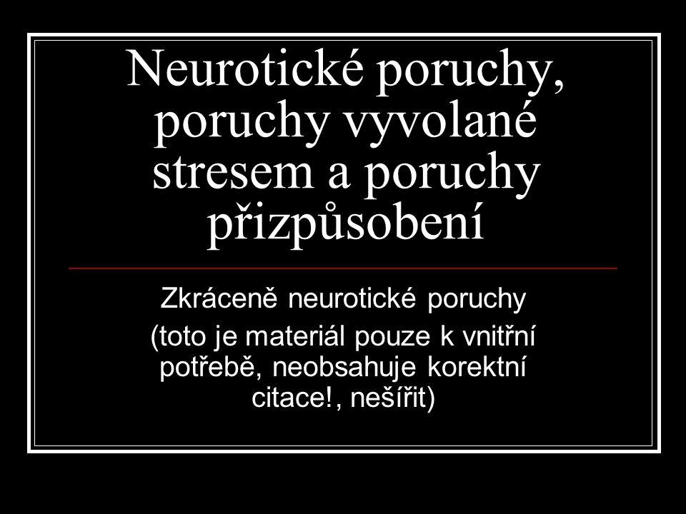 Neurotické poruchy Úzkostné poruchy Obsedantně-kompulzivní porucha Reakce na závažný stres a poruchy přizpůsobení Dissociativní poruchy Somatoformní poruchy