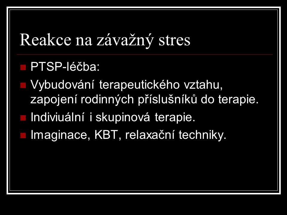 Reakce na závažný stres PTSP-léčba: Vybudování terapeutického vztahu, zapojení rodinných příslušníků do terapie. Indiviuální i skupinová terapie. Imag