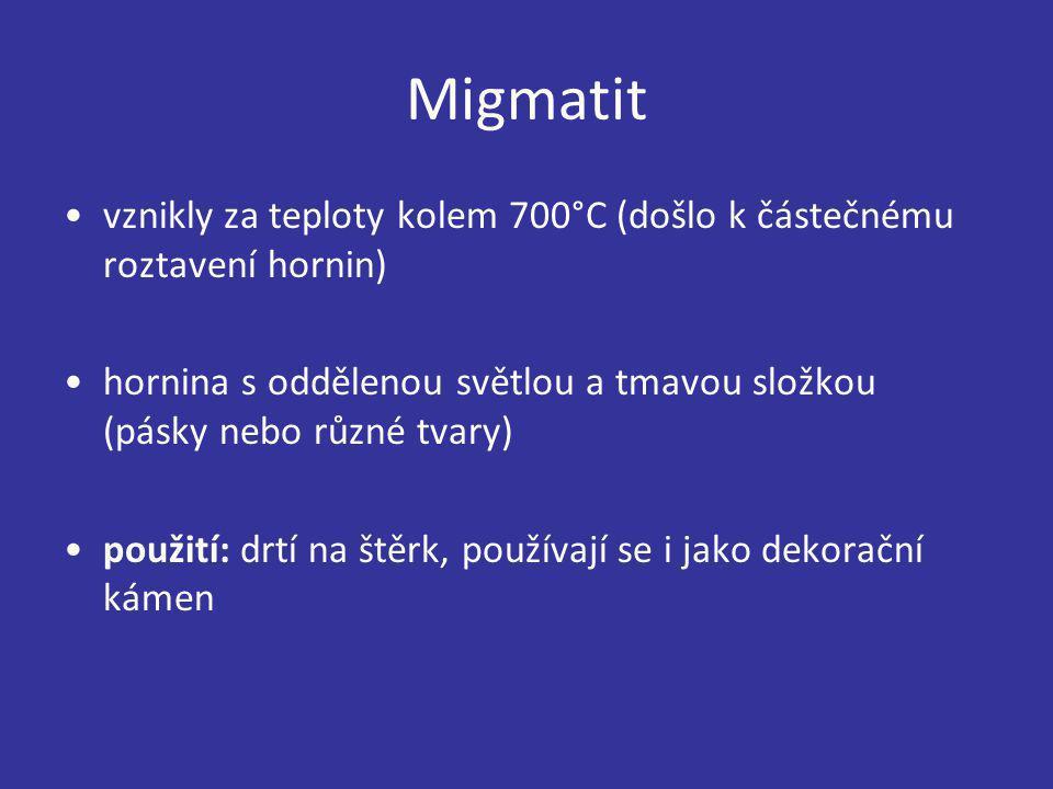 Migmatit vznikly za teploty kolem 700°C (došlo k částečnému roztavení hornin) hornina s oddělenou světlou a tmavou složkou (pásky nebo různé tvary) po