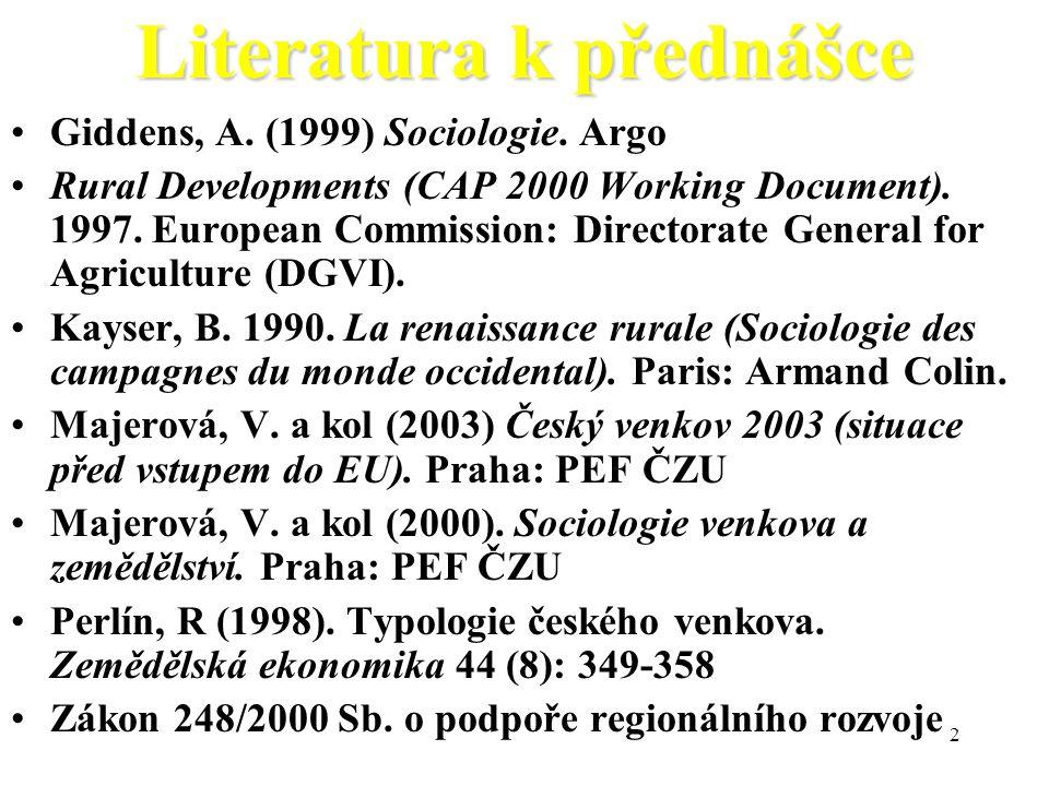2 Literatura k přednášce Giddens, A. (1999) Sociologie. Argo Rural Developments (CAP 2000 Working Document). 1997. European Commission: Directorate Ge