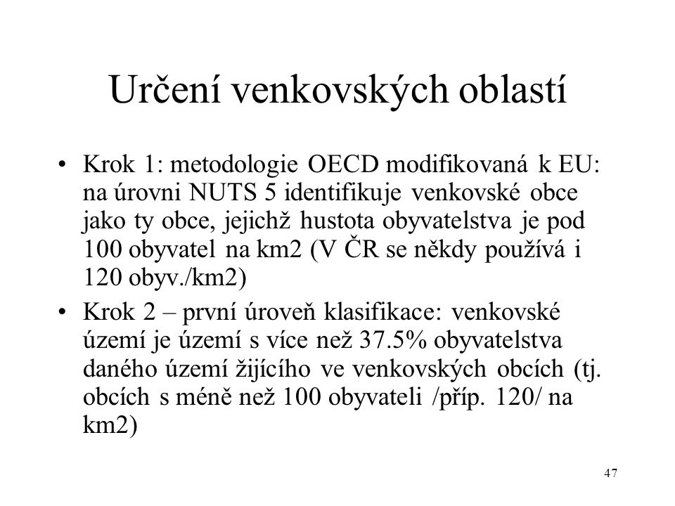 47 Určení venkovských oblastí Krok 1: metodologie OECD modifikovaná k EU: na úrovni NUTS 5 identifikuje venkovské obce jako ty obce, jejichž hustota o