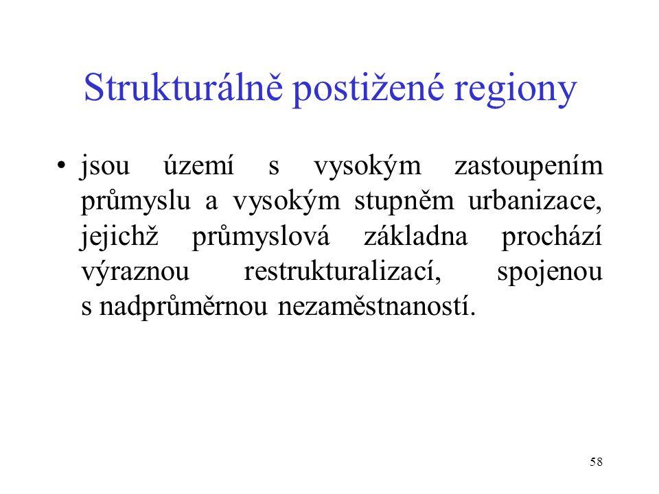 58 Strukturálně postižené regiony jsou území s vysokým zastoupením průmyslu a vysokým stupněm urbanizace, jejichž průmyslová základna prochází výraznou restrukturalizací, spojenou s nadprůměrnou nezaměstnaností.