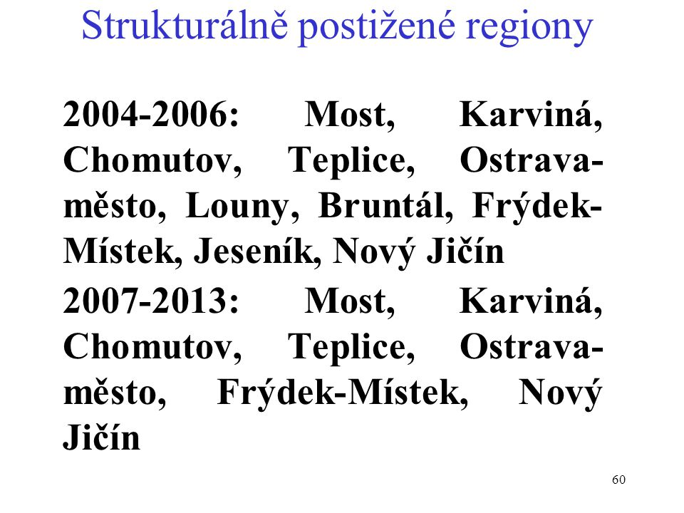 60 Strukturálně postižené regiony 2004-2006: Most, Karviná, Chomutov, Teplice, Ostrava- město, Louny, Bruntál, Frýdek- Místek, Jeseník, Nový Jičín 2007-2013: Most, Karviná, Chomutov, Teplice, Ostrava- město, Frýdek-Místek, Nový Jičín