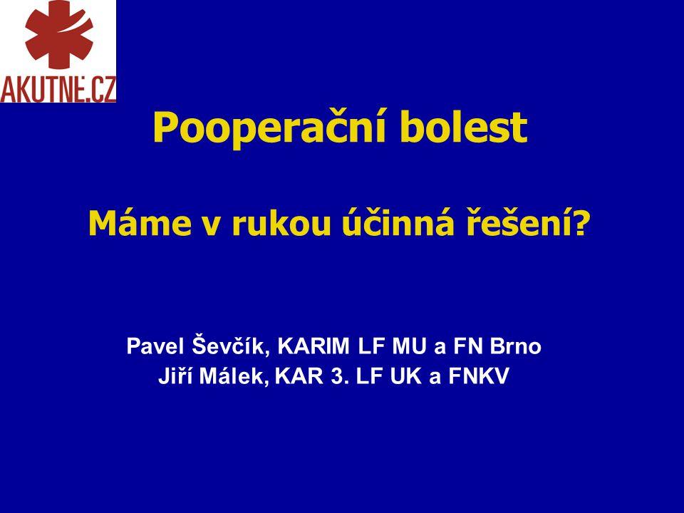 Pooperační bolest Máme v rukou účinná řešení? Pavel Ševčík, KARIM LF MU a FN Brno Jiří Málek, KAR 3. LF UK a FNKV