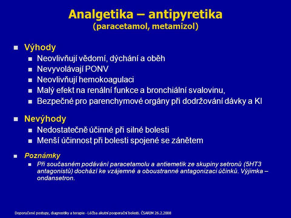 Analgetika – antipyretika (paracetamol, metamizol) Výhody Neovlivňují vědomí, dýchání a oběh Nevyvolávají PONV Neovlivňují hemokoagulaci Malý efekt na