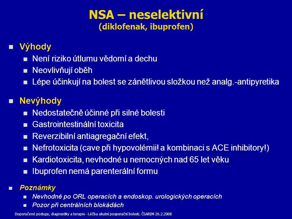 NSA – neselektivní (diklofenak, ibuprofen) Výhody Není riziko útlumu vědomí a dechu Neovlivňují oběh Lépe účinkují na bolest se zánětlivou složkou než