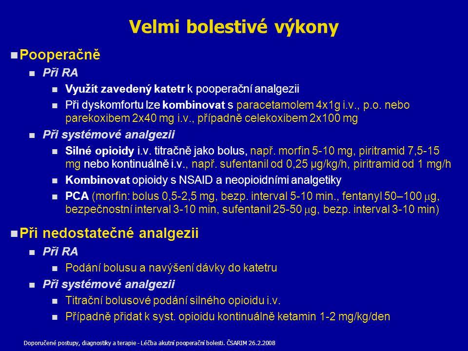 Velmi bolestivé výkony Pooperačně Při RA Využít zavedený katetr k pooperační analgezii Při dyskomfortu lze kombinovat s paracetamolem 4x1g i.v., p.o.