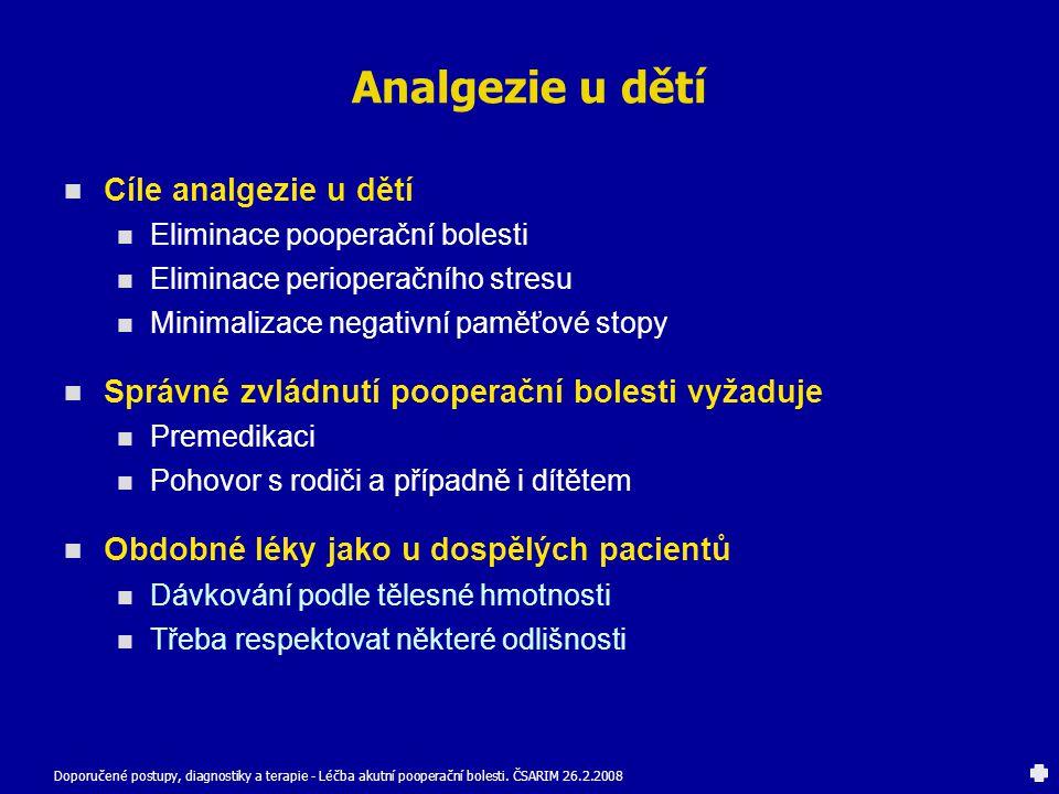 Analgezie u dětí Cíle analgezie u dětí Eliminace pooperační bolesti Eliminace perioperačního stresu Minimalizace negativní paměťové stopy Správné zvlá
