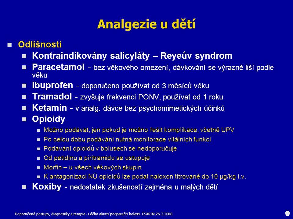 Analgezie u dětí Odlišnosti Kontraindikovány salicyláty – Reyeův syndrom Paracetamol - bez věkového omezení, dávkování se výrazně liší podle věku Ibup