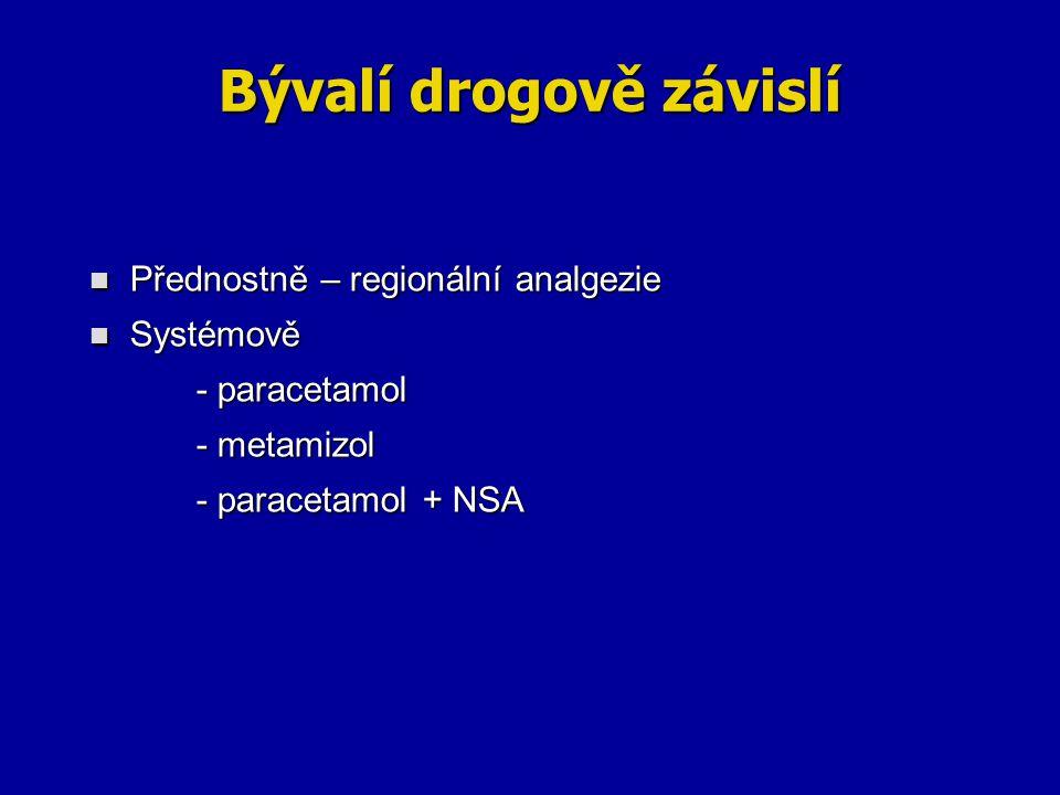 Bývalí drogově závislí Přednostně – regionální analgezie Přednostně – regionální analgezie Systémově Systémově - paracetamol - metamizol - paracetamol