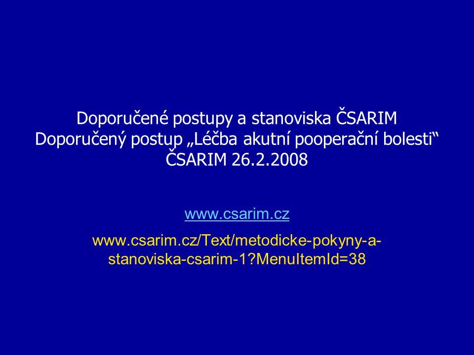 """Doporučené postupy a stanoviska ČSARIM Doporučený postup """"Léčba akutní pooperační bolesti"""" ČSARIM 26.2.2008 www.csarim.cz www.csarim.cz/Text/metodicke"""
