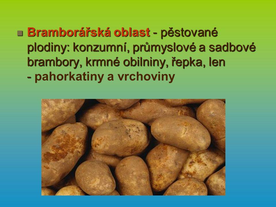 Bramborářská oblast - pěstované plodiny: konzumní, průmyslové a sadbové brambory, krmné obilniny, řepka, len - Bramborářská oblast - pěstované plodiny: konzumní, průmyslové a sadbové brambory, krmné obilniny, řepka, len - pahorkatiny a vrchoviny