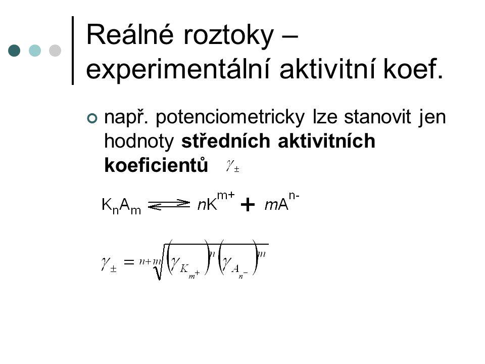 Reálné roztoky – experimentální aktivitní koef. např. potenciometricky lze stanovit jen hodnoty středních aktivitních koeficientů 