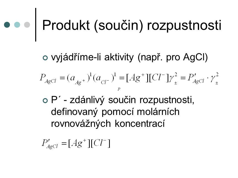 Produkt (součin) rozpustnosti vyjádříme-li aktivity (např. pro AgCl) P´ - zdánlivý součin rozpustnosti, definovaný pomocí molárních rovnovážných konce