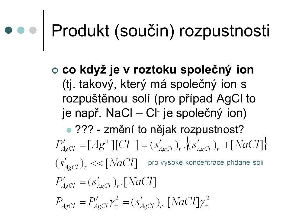 Produkt (součin) rozpustnosti co když je v roztoku společný ion (tj. takový, který má společný ion s rozpuštěnou solí (pro případ AgCl to je např. NaC
