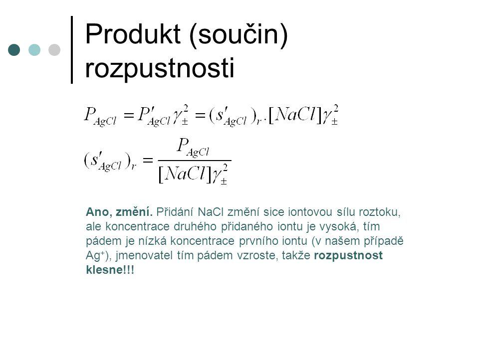 Produkt (součin) rozpustnosti Ano, změní. Přidání NaCl změní sice iontovou sílu roztoku, ale koncentrace druhého přidaného iontu je vysoká, tím pádem